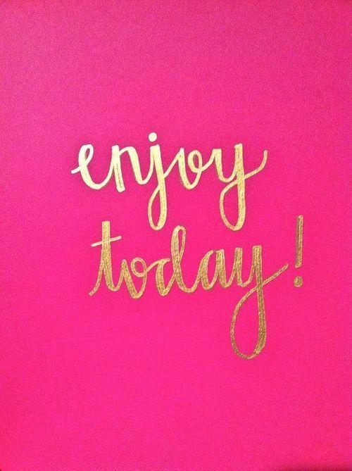enjoy today quote